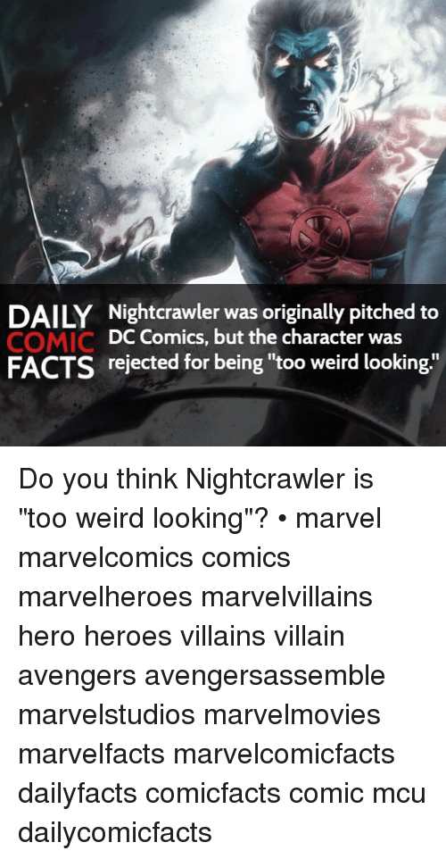 "Facts, Memes, and Weird: DAILY Nightcrawler was originally pitched to  DC Comics, but the character was  COMIC  FACTS rejected for being ""too weird looking. Do you think Nightcrawler is ""too weird looking""? • marvel marvelcomics comics marvelheroes marvelvillains hero heroes villains villain avengers avengersassemble marvelstudios marvelmovies marvelfacts marvelcomicfacts dailyfacts comicfacts comic mcu dailycomicfacts"