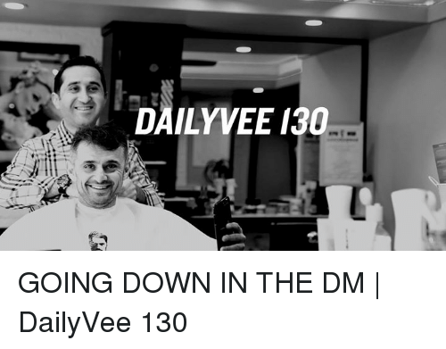 Down in the DM: DAILY VEE 130 GOING DOWN IN THE DM | DailyVee 130