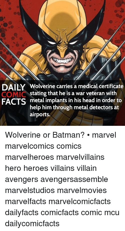 metal detectors: DAILY Wolverine carries a medical certificate  COMIC stating that he is a war veteran with  FACTS metal implants in his head in order to  help him through metal detectors at  airports. Wolverine or Batman? • marvel marvelcomics comics marvelheroes marvelvillains hero heroes villains villain avengers avengersassemble marvelstudios marvelmovies marvelfacts marvelcomicfacts dailyfacts comicfacts comic mcu dailycomicfacts