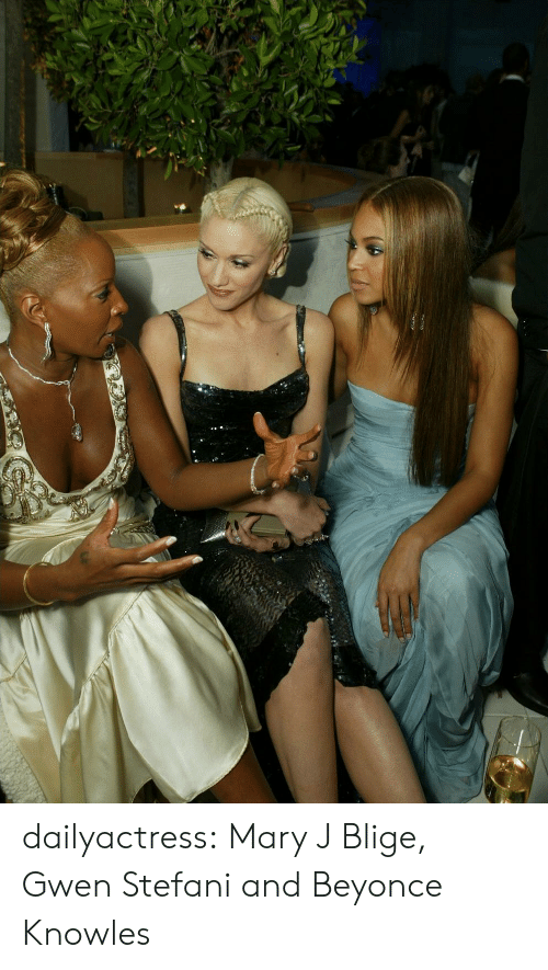 mary j: dailyactress:  Mary J Blige, Gwen Stefani and Beyonce Knowles
