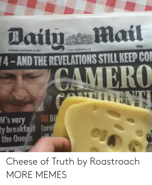 revelations: Dailyail  60p  4-AND THE REVELATIONS STILL KEEP CO  M's veryBi  y breakfat fore  the Que Cheese of Truth by Roastroach MORE MEMES
