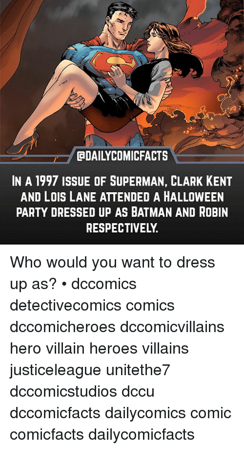 villainizing: DAILYCOMICFACTS  IN A 1997 ISSUE OF SUPERMAN, CLARK KENT  AND LOIS LANE ATTENDED A HALLOWEEN  PARTY DRESSED UP AS BATMAN AND ROBIN  RESPECTIVELY. Who would you want to dress up as? • dccomics detectivecomics comics dccomicheroes dccomicvillains hero villain heroes villains justiceleague unitethe7 dccomicstudios dccu dccomicfacts dailycomics comic comicfacts dailycomicfacts
