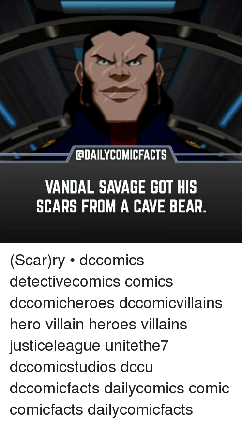 Vandalizers: @DAILYCOMICFACTS  VANDAL SAVAGE GOT HIS  SCARS FROM A CAVE BEAR (Scar)ry • dccomics detectivecomics comics dccomicheroes dccomicvillains hero villain heroes villains justiceleague unitethe7 dccomicstudios dccu dccomicfacts dailycomics comic comicfacts dailycomicfacts