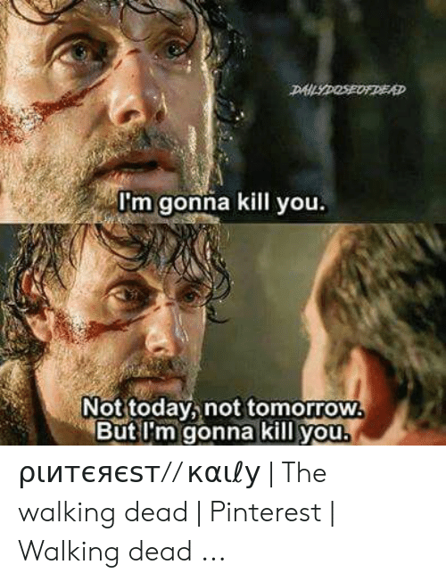 Glenn Meme: DAILYDOSEODEAD  m gonna kill you.  Not today, not tomorrow  But I'm gonna kill you. ριитєяєѕт// кαιℓу | The walking dead | Pinterest | Walking dead ...