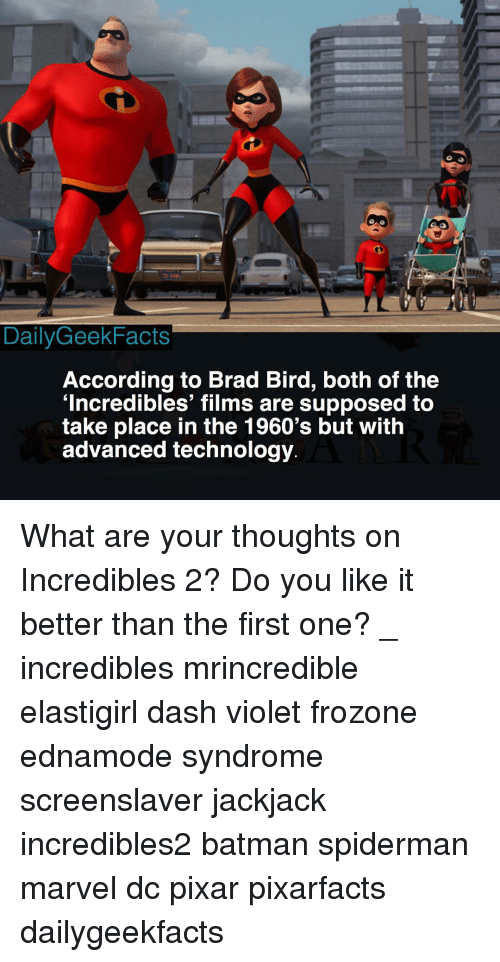 Frozone: DailyGeekFacts  According to Brad Bird, both of the  'Incredibles' films are supposed to  take place in the 1960's but with  advanced technology What are your thoughts on Incredibles 2? Do you like it better than the first one? _ incredibles mrincredible elastigirl dash violet frozone ednamode syndrome screenslaver jackjack incredibles2 batman spiderman marvel dc pixar pixarfacts dailygeekfacts