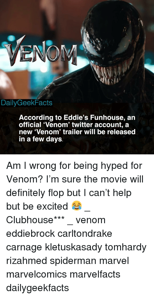 Carnage: DailyGeekFacts  According to Eddie's Funhouse, arn  official 'Venom' twitter account, a  new 'Venom' trailer will be released  in a few days Am I wrong for being hyped for Venom? I'm sure the movie will definitely flop but I can't help but be excited 😂 _ Clubhouse*** _ venom eddiebrock carltondrake carnage kletuskasady tomhardy rizahmed spiderman marvel marvelcomics marvelfacts dailygeekfacts