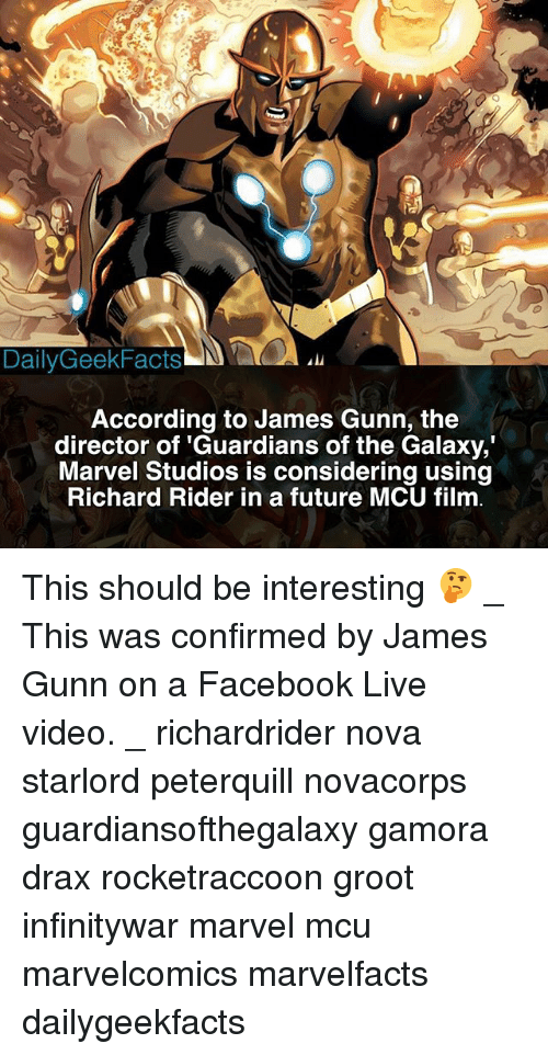 Facebook Live: DailyGeekFacts  According to James Gunn, the  director of 'Guardians of the Galaxy,  Marvel Studios is considering using  Richard Rider in a future MCU film This should be interesting 🤔 _ This was confirmed by James Gunn on a Facebook Live video. _ richardrider nova starlord peterquill novacorps guardiansofthegalaxy gamora drax rocketraccoon groot infinitywar marvel mcu marvelcomics marvelfacts dailygeekfacts