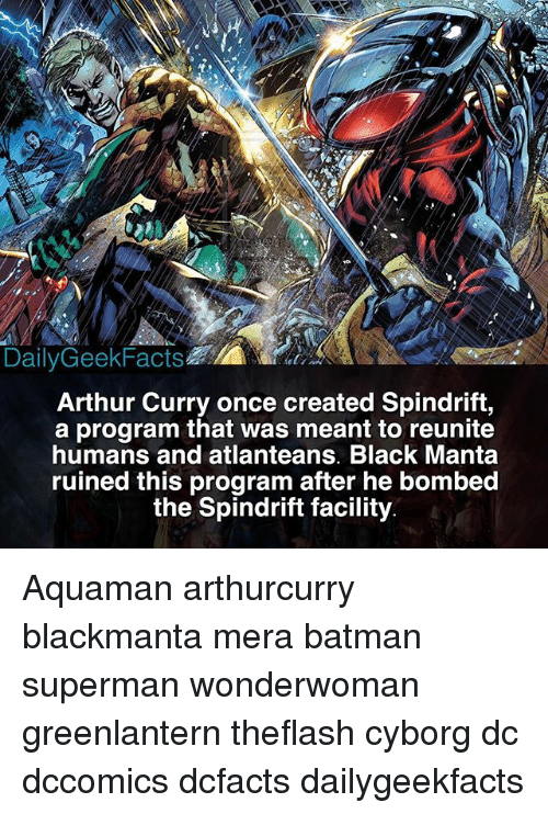Arthur, Batman, and Memes: DailyGeekFacts  Arthur Curry once created Spindrift,  a program that was meant to reunite  humans and atlanteans. Black Manta  ruined this program after he bombed  the Spindrift facility Aquaman arthurcurry blackmanta mera batman superman wonderwoman greenlantern theflash cyborg dc dccomics dcfacts dailygeekfacts