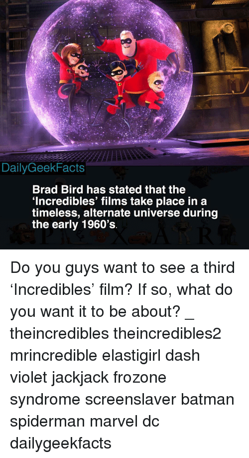Frozone: DailyGeekFacts  Brad Bird has stated that the  'Incredibles' films take place in a  timeless, alternate universe during  the early 1960's Do you guys want to see a third 'Incredibles' film? If so, what do you want it to be about? _ theincredibles theincredibles2 mrincredible elastigirl dash violet jackjack frozone syndrome screenslaver batman spiderman marvel dc dailygeekfacts