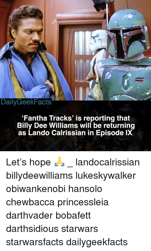 Chewbacca, Memes, and Hope: DailyGeekFacts  'Fantha Tracks' is reporting that  Billy Dee Williams will be returning  as Lando Calrissian in Episode lX. Let's hope 🙏 _ landocalrissian billydeewilliams lukeskywalker obiwankenobi hansolo chewbacca princessleia darthvader bobafett darthsidious starwars starwarsfacts dailygeekfacts