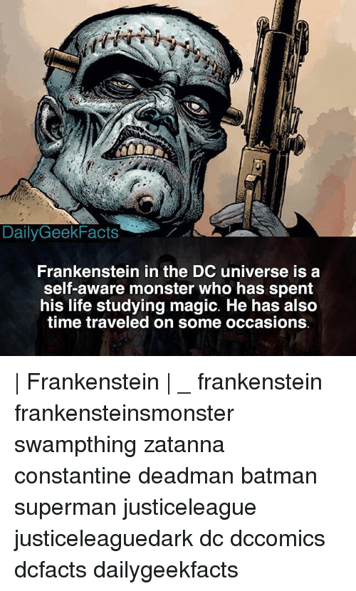 constantine: DailyGeekFacts  Frankenstein in the DC universe is a  self-aware monster who has spent  his life studying magic. He has also  time traveled on some occasions | Frankenstein | _ frankenstein frankensteinsmonster swampthing zatanna constantine deadman batman superman justiceleague justiceleaguedark dc dccomics dcfacts dailygeekfacts