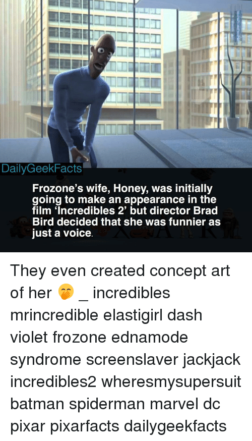 Frozone: DailyGeekFacts  Frozone's wife, Honey, was initially  going to make an appearance in the  film 'Incredibles 2' but director Brad  Bird decided that she was funnier as  just a voice They even created concept art of her 🤭 _ incredibles mrincredible elastigirl dash violet frozone ednamode syndrome screenslaver jackjack incredibles2 wheresmysupersuit batman spiderman marvel dc pixar pixarfacts dailygeekfacts