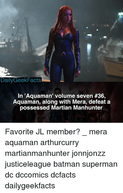 Supermane: DailyGeekFacts  In 'Aquaman' volume seven #36  Aquaman, along with Mera, defeat a  possessed Martian Manhunter. Favorite JL member? _ mera aquaman arthurcurry martianmanhunter jonnjonzz justiceleague batman superman dc dccomics dcfacts dailygeekfacts