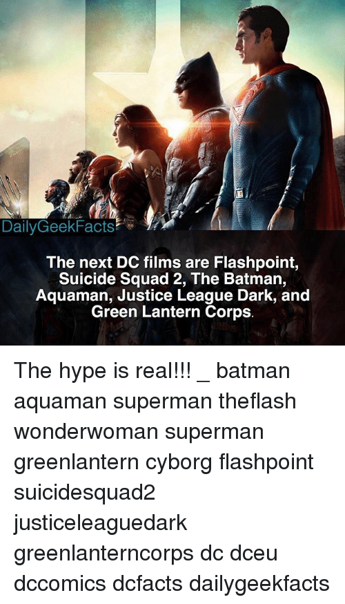 Suicide Squad: DailyGeekFacts  The next DC films are Flashpoint,  Suicide Squad 2, The Batman,  Aquaman, Justice League Dark, and  Green Lantern Corps The hype is real!!! _ batman aquaman superman theflash wonderwoman superman greenlantern cyborg flashpoint suicidesquad2 justiceleaguedark greenlanterncorps dc dceu dccomics dcfacts dailygeekfacts
