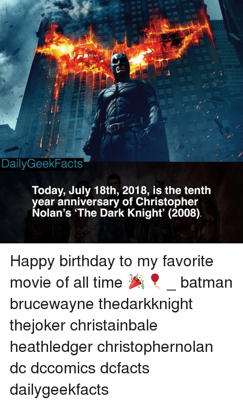 The Dark Knight: DailyGeekFacts  Today, July 18th, 2018, is the tenth  year anniversary of Christopher  Nolan's 'The Dark Knight' (2008) Happy birthday to my favorite movie of all time 🎉🎈 _ batman brucewayne thedarkknight thejoker christainbale heathledger christophernolan dc dccomics dcfacts dailygeekfacts