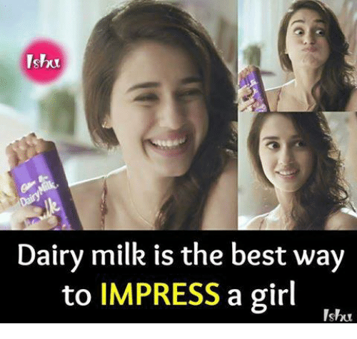 Memes, Best, and Girl: Dairy milk is the best way  to IMPRESS a girl  Ishu