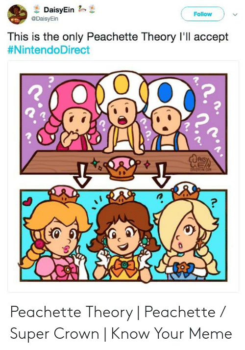 Peachette: DaisyEin  @DaisyEin  Follow  This is the only Peachette Theory I'll accept  #NintendoDirect  CAISY  DHISTLIN.COM Peachette Theory | Peachette / Super Crown | Know Your Meme