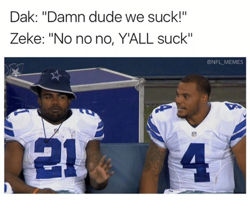 "Dude, Memes, and Nfl: Dak: ""Damn dude we suck!""  Zeke: ""No no no, Y'ALL suck""  @NFL MEMES  窌"