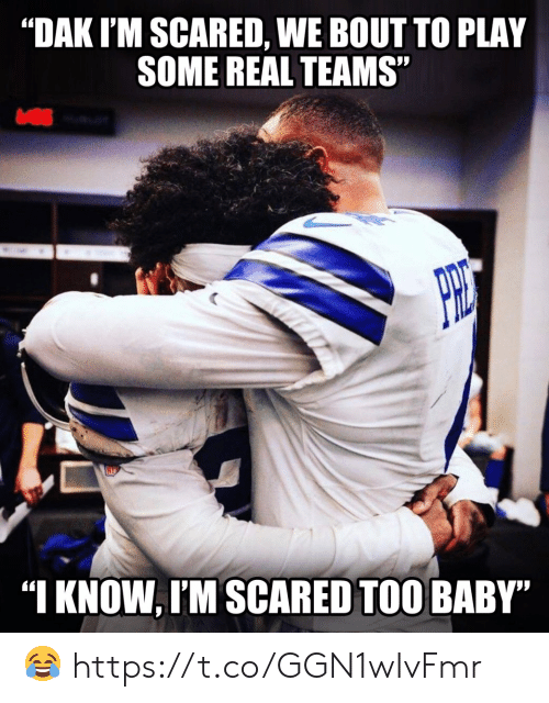"""Teams: """"DAK I'M SCARED, WE BOUT TO PLAY  SOME REAL TEAMS""""  """"I KNOW, I'M SCARED TOO BABY"""" ? https://t.co/GGN1wIvFmr"""
