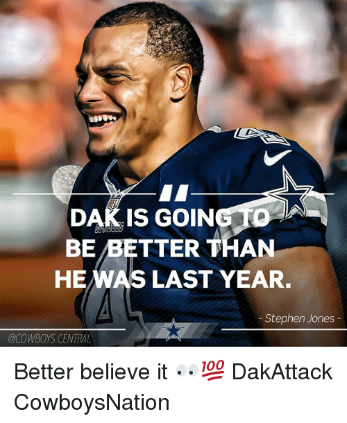 Dallas Cowboys, Memes, and Stephen: DAK IS GOING TO  BE /BETTER THAN  HEWAS LAST YEAR.  Stephen Jones  @CowBoYS.CENTRAL Better believe it 👀💯 DakAttack CowboysNation