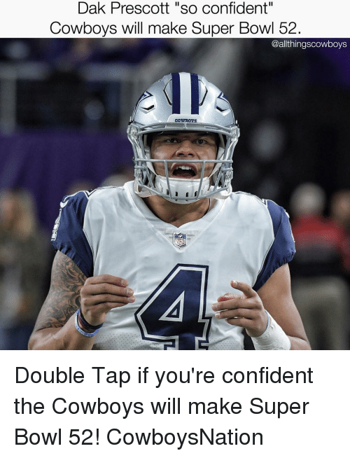 "Dallas Cowboys, Memes, and Super Bowl: Dak Prescott ""so confident""  Cowboys will make Super Bowl 52  @allthingscowboys  COWBOYS Double Tap if you're confident the Cowboys will make Super Bowl 52! CowboysNation ✭"