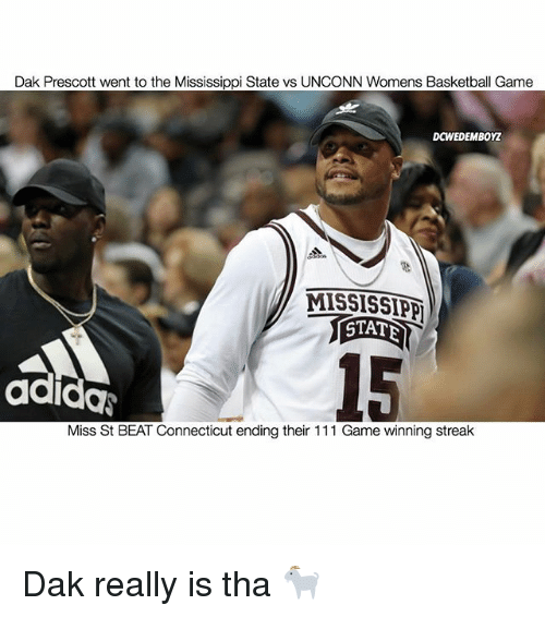 Basketball, Memes, and Connecticut: Dak Prescott went to the Mississippi State vs UNCONN Womens Basketball Game  DCWEDEMBOYZ  MISSISSIPPI  STATE  Miss St BEAT Connecticut ending their 111 Game winning streak Dak really is tha 🐐
