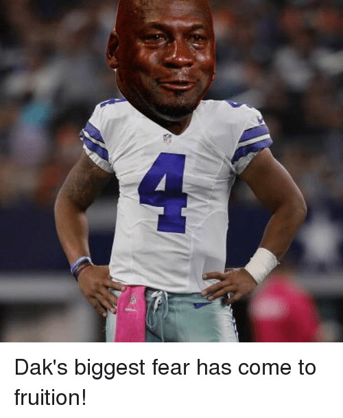 Nfl and Fruition: Dak's biggest fear has come to fruition!