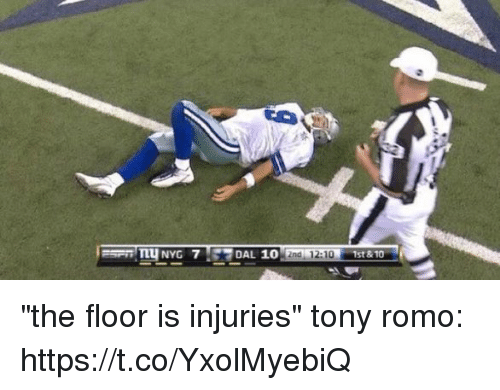 "Tony Romo: DAL 10  2nd 12:10  1st 810 ""the floor is injuries""  tony romo: https://t.co/YxolMyebiQ"