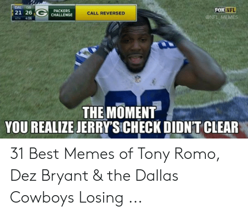 Cowboys Losing: DAL  NFL  PACKERS  21 261(ラ) CHALLENGE  4TH 406  CALL REVERSED  ONFL MEMES  THE MOMENT  YOU REALIZE JERRY'SICHECK DIDN'T CLEAR 31 Best Memes of Tony Romo, Dez Bryant & the Dallas Cowboys Losing ...