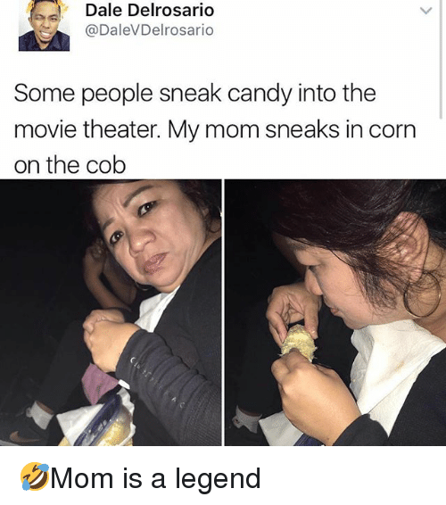 cob: Dale Delrosarid  @DaleVDelrosario  Some people sneak candy into the  movie theater. My mom sneaks in corn  on the cob 🤣Mom is a legend