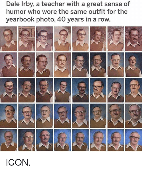 Funny, Teacher, and Who: Dale Irby, a teacher with a great sense of  humor who wore the same outfit for the  yearbook photo, 40 years in a row. ICON.