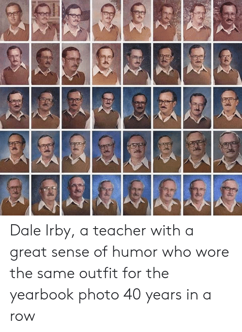 Yearbook: Dale Irby, a teacher with a great sense of humor who wore the same outfit for the yearbook photo 40 years in a row