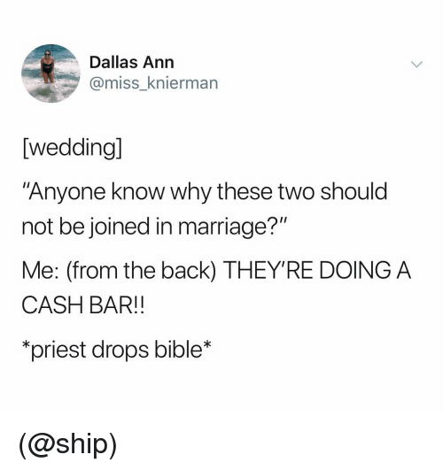 "Marriage, Bible, and Dallas: Dallas Ann  @miss_knierman  [wedding]  ""Anyone know why these two should  not be joined in marriage?""  Me: (from the back) THEY'RE DOING A  CASH BAR!!  priest drops bible* (@ship)"