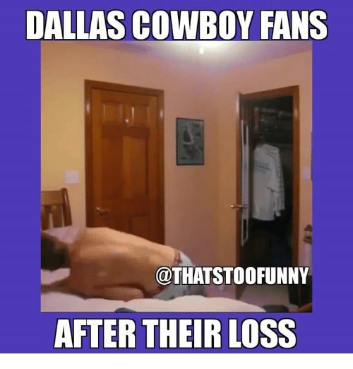 Dallas Cowboy: DALLAS COWBOY FANS  OTHATSTOOFUNNY  AFTER THEIR LOSS