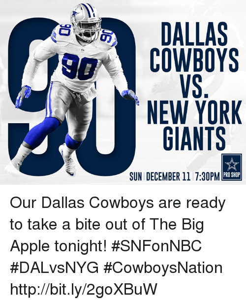 Apple, Dallas Cowboys, and Memes: DALLAS  COWBOYS  NEW YORK  GIANTS  PRO SHOP  SUN DECEMBER ll 7:30PM Our Dallas Cowboys are ready to take a bite out of The Big Apple tonight!  #SNFonNBC #DALvsNYG #CowboysNation http://bit.ly/2goXBuW