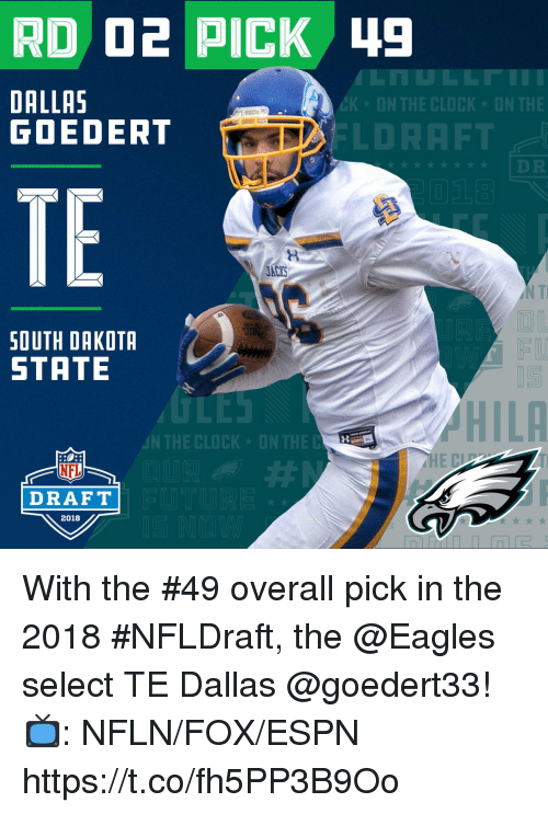 Clock, Philadelphia Eagles, and Espn: DALLAS  GOEDERT  CK ON THE CLOCK ON THE  DRAFT  DR  TE  JACKS  I T  SOUTH DAKOTA  STATE  LES  N THE CLOCK ON THE  HILA  NFL  DRAFT  2018 With the #49 overall pick in the 2018 #NFLDraft, the @Eagles select TE Dallas @goedert33!  📺: NFLN/FOX/ESPN https://t.co/fh5PP3B9Oo
