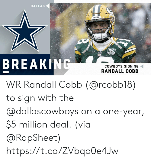 randall: DALLAS  PACKERS  100  SERSONS  BREAK  COWBOYS SIGNING  RANDALL COBB WR Randall Cobb (@rcobb18) to sign with the @dallascowboys on a one-year, $5 million deal.  (via @RapSheet) https://t.co/ZVbqo0e4Jw