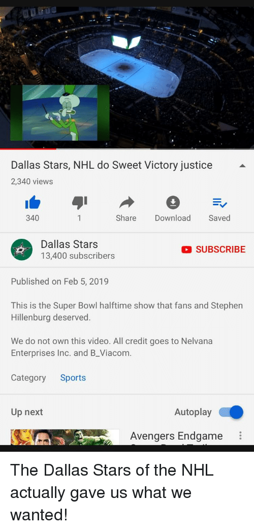 Dallas Stars: Dallas Stars, NHL do Sweet Victory justice  2,340 views  340  Share Download Saved  Dallas Stars  13,400 subscribers  SUBSCRIBE  Published on Feb 5, 2019  This is the Super Bowl halftime show that fans and Stephen  Hillenburg deserved.  We do not own this video. All credit goes to Nelvana  Enterprises Inc. and B_Viacom.  Category Sports  Up next  Autoplay  Avengers Endgame