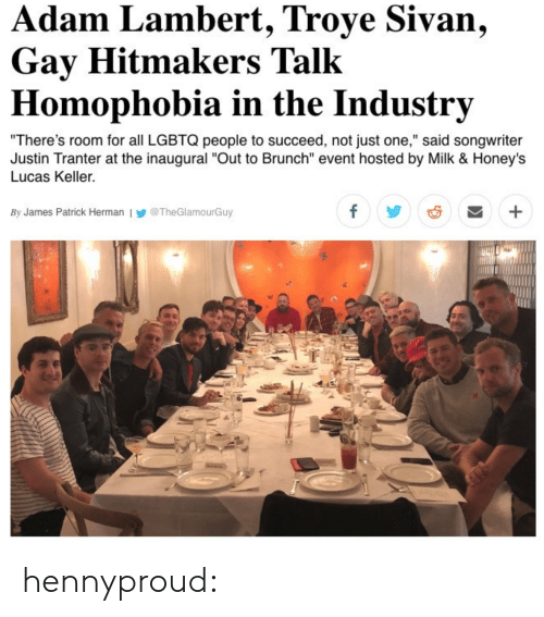 """lambert: dam Lambert, Troye Sivan,  Gay Hitmakers Talk  Homophobia in the Industrv  There's room for all LGBTQ people to succeed, not just one,"""" said songwriter  Justin Tranter at the inaugural """"Out to Brunch"""" event hosted by Milk & Honeys  Lucas Keller.  By James Patrick Herman l У @TheGlamourGuy hennyproud:"""
