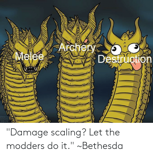 """Scaling: """"Damage scaling? Let the modders do it."""" ~Bethesda"""