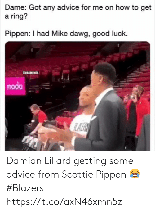 Damian Lillard: Dame: Got any advice for me on how to get  a ring?  Pippen: I had Mike dawg, good luck.  CHRAMEMIES  modo Damian Lillard getting some advice from Scottie Pippen 😂  #Blazers https://t.co/axN46xmn5z
