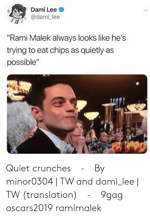 "crunches: Dami Lee  @dami lee  ""Rami Malek always looks like he's  trying to eat chips as quietly as  possible""  OET Quiet crunches⠀ -⠀ By minor0304 