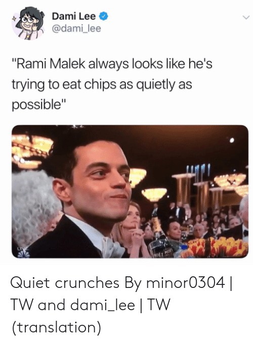 "crunches: Dami Lee  @dami_lee  Rami Malek always looks like he's  trying to eat chips as quietly as  possible"" Quiet crunches  By minor0304 