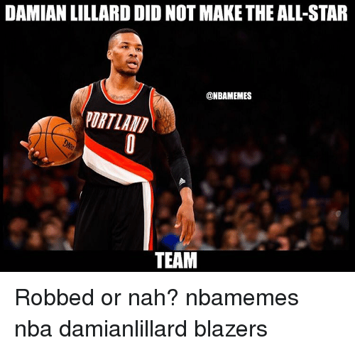 All Star, Basketball, and Nba: DAMIAN LILLARD DID NOT MAKE THE ALL-STAR  @NBAMEMES  PURTLANT  TEAM Robbed or nah? nbamemes nba damianlillard blazers