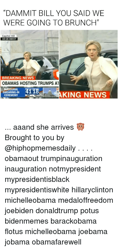 """Joebama: """"DAMMIT BILL YOU SAID WE  WERE GOING TO BRUNCH""""  Capitol Hill  10:18 AM ET  BREAKING NEWS  OBAMAS HOSTING TRUMPS AT  INAUGURAL  4118  SWEARING IN  KING NEWS  CEREMONY ... aaand she arrives 🙊 Brought to you by @hiphopmemesdaily . . . . obamaout trumpinauguration inauguration notmypresident mypresidentisblack mypresidentiswhite hillaryclinton michelleobama medaloffreedom joebiden donaldtrump potus bidenmemes barackobama flotus michelleobama joebama jobama obamafarewell"""
