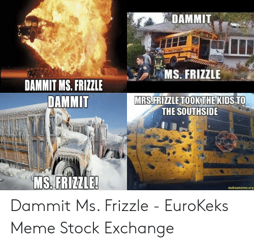 Meme, Ms. Frizzle, and Kids: DAMMIT  MS. FRIZZLE  DAMMIT MS. FRIZZLE  MRS.FRIZZLE TOOKTHE KIDS TO  THE SOUTHSIDE  DAMMIT  MS. FRIZZLE!  akeameme.org Dammit Ms. Frizzle - EuroKeks Meme Stock Exchange