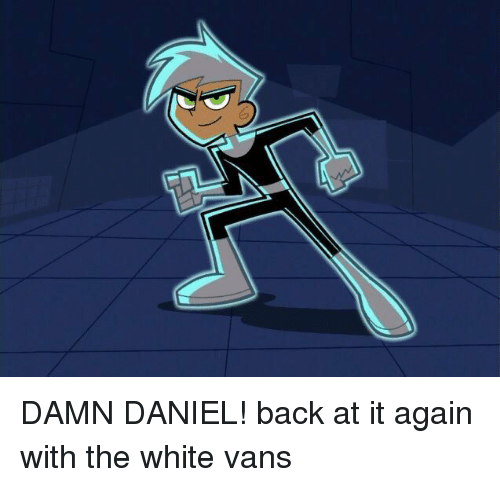At It Again With The White Vans: DAMN DANIEL! back at it again with the white vans