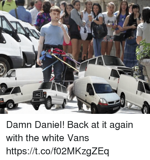 At It Again With The White Vans: Damn Daniel! Back at it again with the white Vans https://t.co/f02MKzgZEq