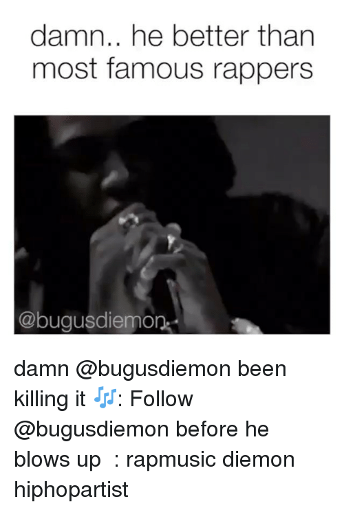 Funny, Rappers, and Been: damn.. he better than  most famous rappers  Cabugusdiemon damn @bugusdiemon been killing it 🎶: Follow @bugusdiemon before he blows up ️⃣: rapmusic diemon hiphopartist