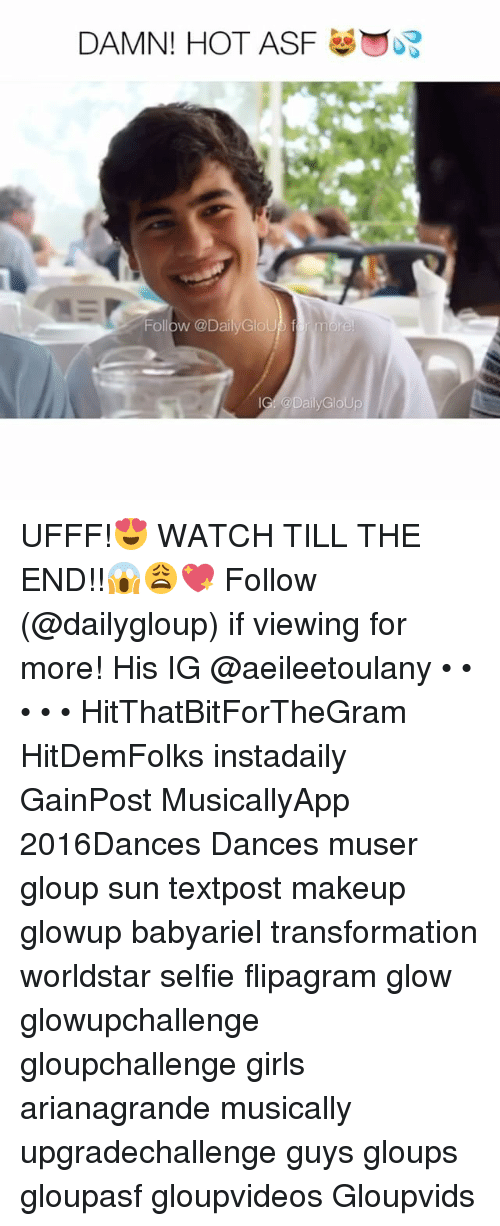 glow: DAMN! HOT ASF  Follow @DailyGloUD f more  @Daily Glo UFFF!😍 WATCH TILL THE END!!😱😩💖 Follow (@dailygloup) if viewing for more! His IG @aeileetoulany • • • • • HitThatBitForTheGram HitDemFolks instadaily GainPost MusicallyApp 2016Dances Dances muser gloup sun textpost makeup glowup babyariel transformation worldstar selfie flipagram glow glowupchallenge gloupchallenge girls arianagrande musically upgradechallenge guys gloups gloupasf gloupvideos Gloupvids